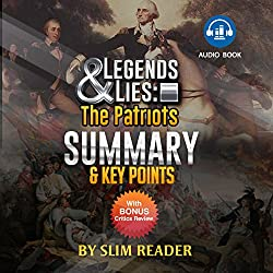 Legends and Lies: The Patriots | Summary & Key Points with Bonus Critics Review