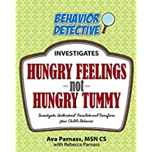 Hungry Feelings Not Hungry Tummy: Investigate, Understand, Translate and Transform Your Child's Behavior (Behavior Detective Investigates)