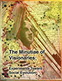 The Minutiae of Visionaries: Experiments Toward Social Evolution, Erica Eaton and Tara Smelt, 057803235X