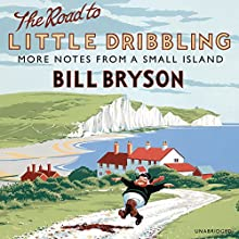 The Road to Little Dribbling: More Notes From a Small Island Audiobook by Bill Bryson Narrated by Nathan Osgood