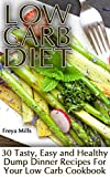 Low Carb Diet: 30 Tasty, Easy and Healthy Dump Dinner Recipes For Your Low Carb Cookbook