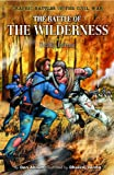 The Battle of the Wilderness: Deadly Inferno (Graphic Battle of the Civil War)