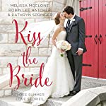Kiss the Bride: Three Summer Love Stories | Melissa McClone,Robin Hatcher,Kathryn Springer