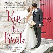 Kiss the Bride: Three Summer Love Stories | Melissa McClone, Robin Hatcher, Kathryn Springer