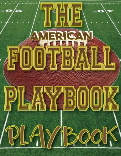 D.o.w.n.l.o.a.d The American Football Playbook PLAYBOOK: 8.5x11 100 Pages Matte Finish Blank Football Field Template [R.A.R]