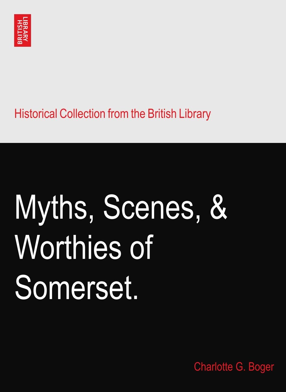 Read Online Myths, Scenes, & Worthies of Somerset. PDF