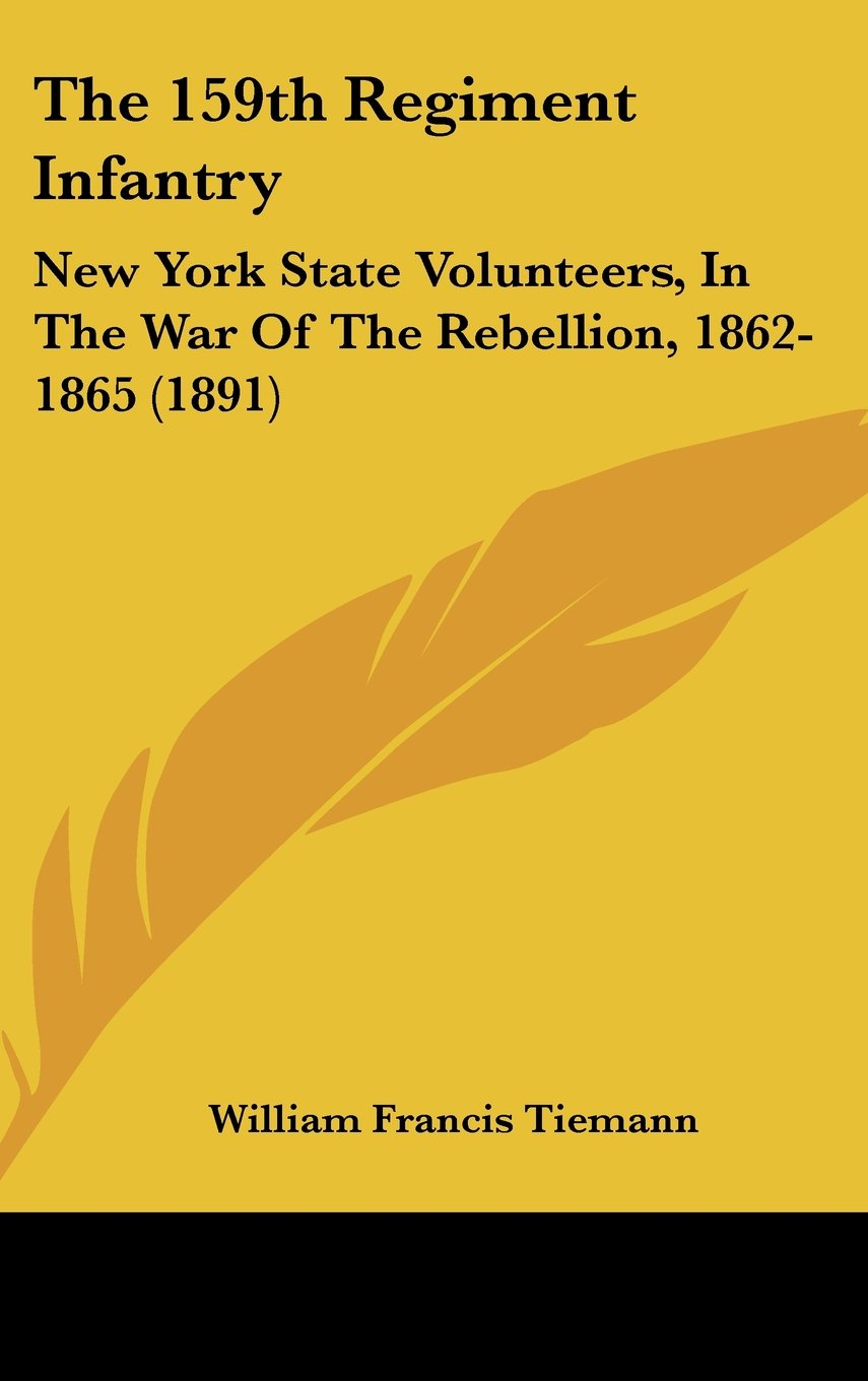 The 159th Regiment Infantry: New York State Volunteers, In The War Of The Rebellion, 1862-1865 (1891) PDF