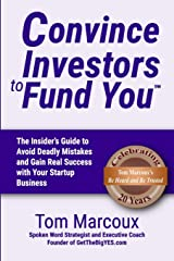 Convince Investors to Fund You: The Insider's Guide to Avoid Deadly Mistakes and Gain Real Success with Your Startup Business Paperback