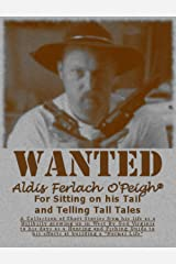 WANTED Aldis Ferlach O'Peigh: for Sitting on his Tail Telling Tall Tales Kindle Edition