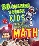 50 Amazing Things Kids Need to Know about Math, Anne Rooney, 161608507X