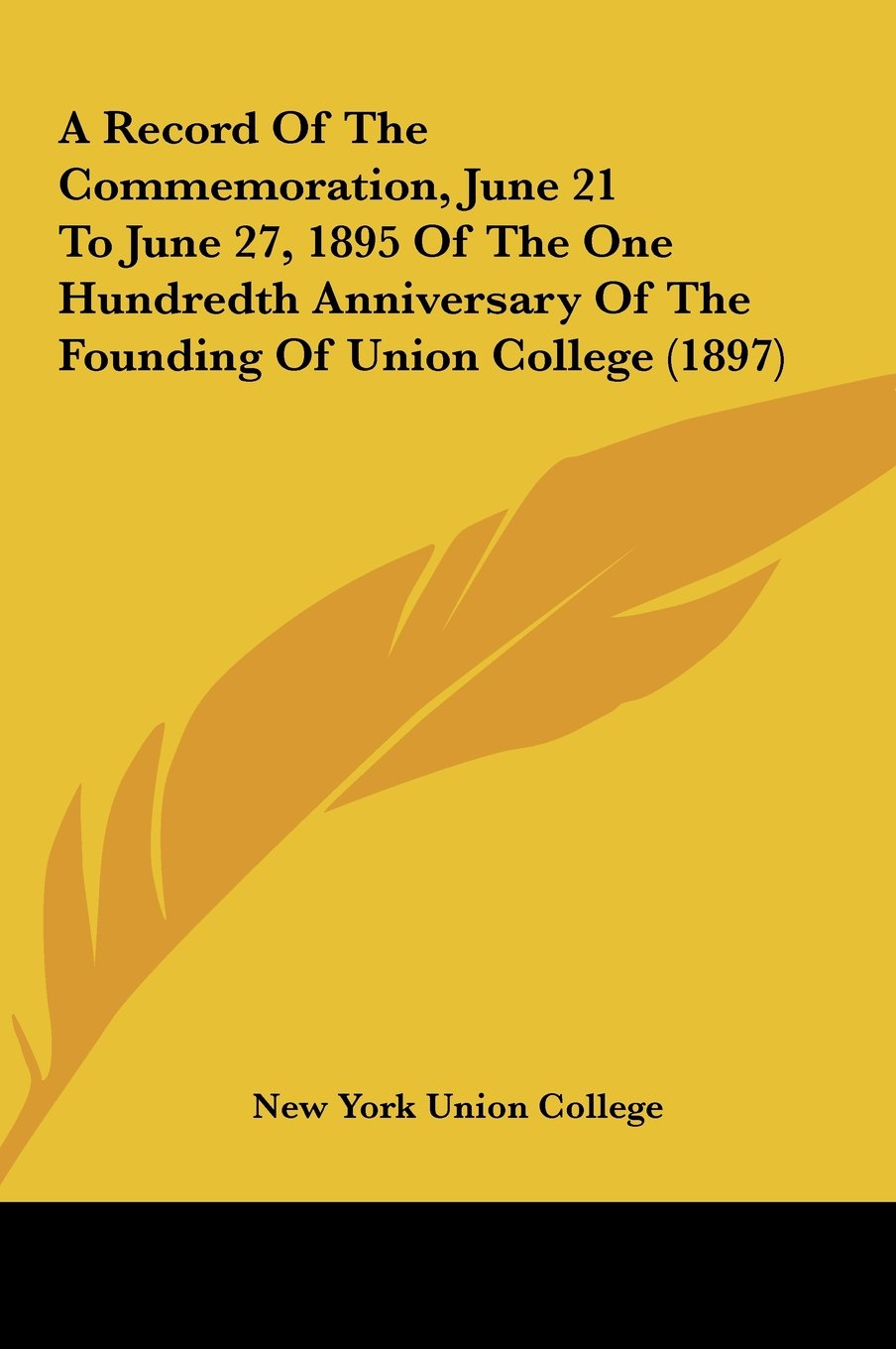 Read Online A Record Of The Commemoration, June 21 To June 27, 1895 Of The One Hundredth Anniversary Of The Founding Of Union College (1897) PDF