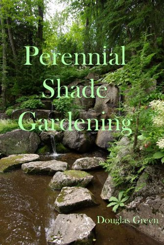 (Shade Gardening: How To Create A Stunning Shade Garden (Perennial Gardening Book)