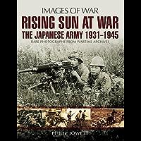 Rising Sun at War: The Japanese Army 1931 - 1945 (Images of War)