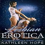 Lesbian Erotica: A Lesbian Erotica Short Story   Kathleen Hope