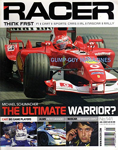 Racer January 2004 Magazine MICHAEL SCHUMACHER: THE ULTIMATE WARRIOR? Cart Big Game Players ALMS PETIT GRANDE Aaron Fike Just Misses Winning NASCAR NEWMAN'S OWN? ()