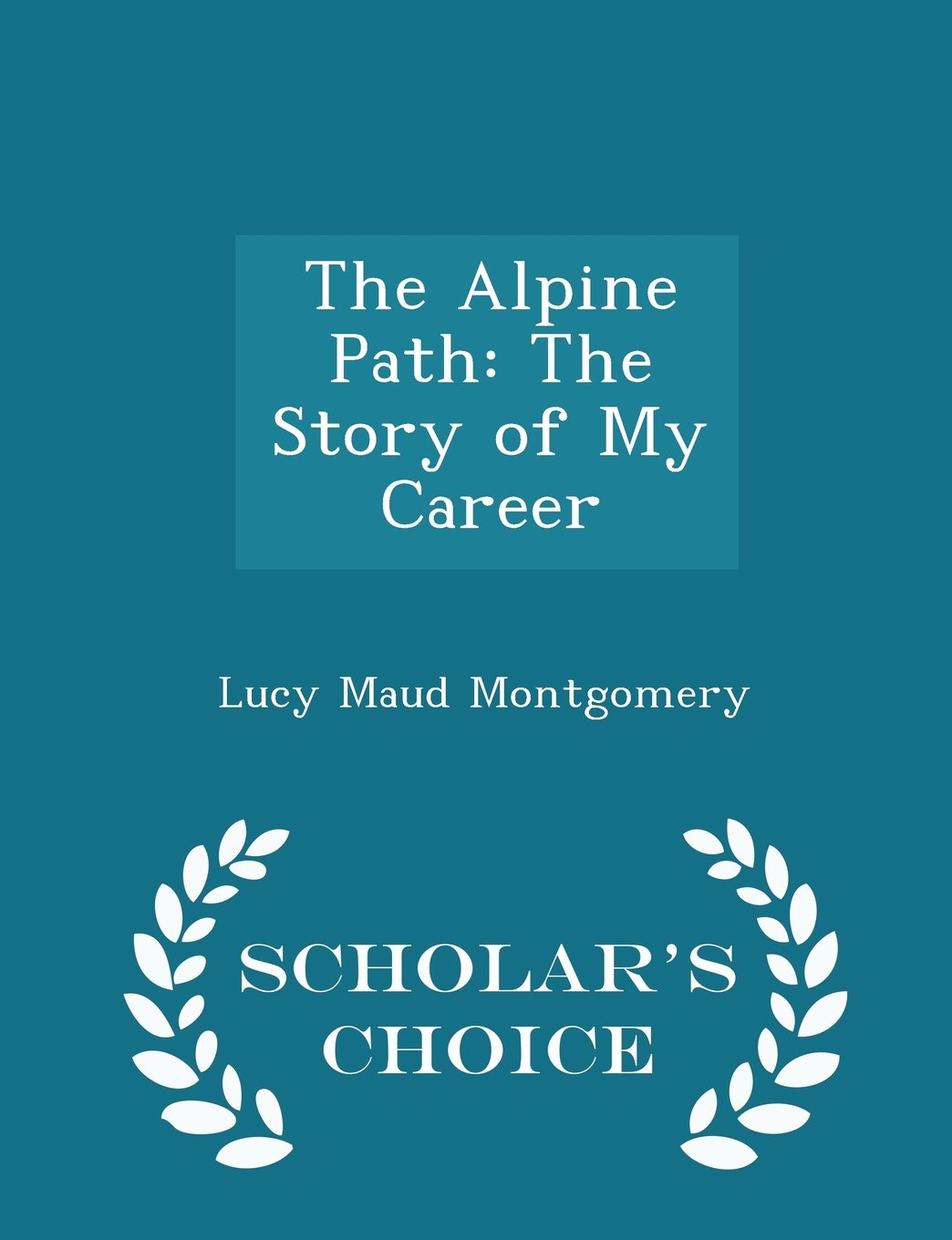 Read Online The Alpine Path: The Story of My Career - Scholar's Choice Edition PDF