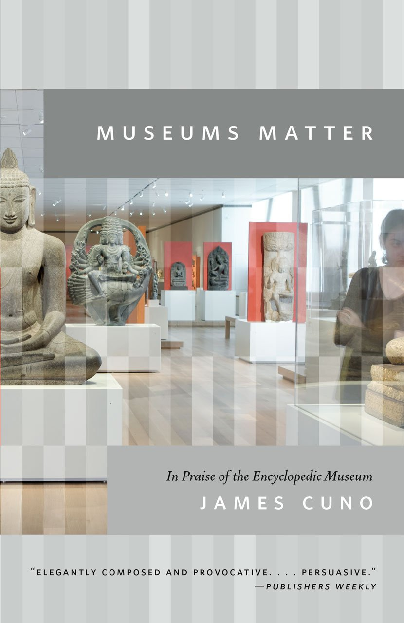 Read Online Museums Matter: In Praise of the Encyclopedic Museum (The Rice University Campbell Lectures) pdf