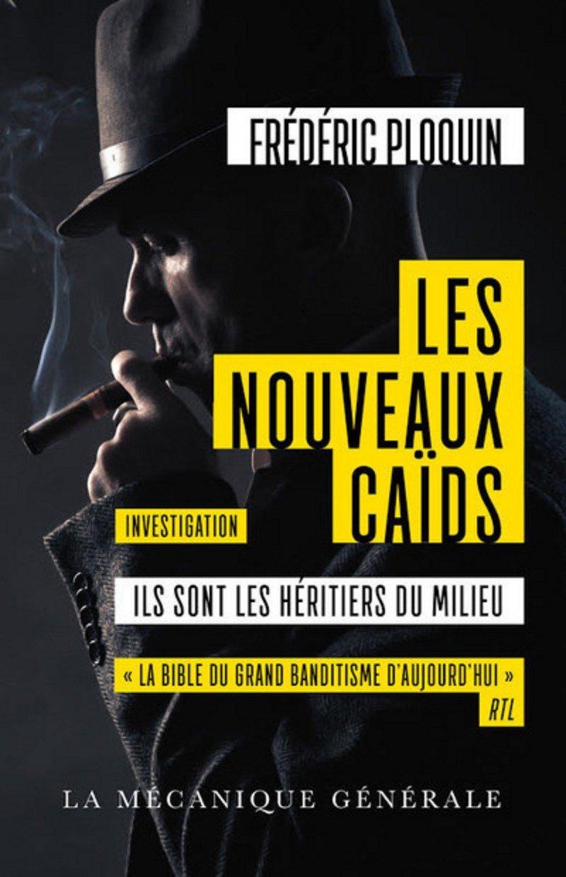 Les Nouveaux Caïds - Ils sont les héritiers du milieu Poche – 23 mars 2017 Frederic Ploquin La mécanique générale B01N7J8NEO Affaires