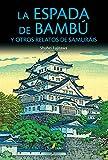 La espada de bambú y otros relatos de samuráis (Spanish Edition)