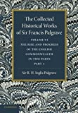The Collected Historical Works of Sir Francis Palgrave, K. H. : Volume 6 : The Rise and Progress of the English Commonwealth: Anglo-Saxon Period, Part 1, Palgrave, Francis, 110762634X