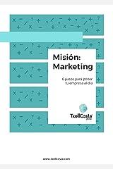 Misión: Marketing: 6 pasos para poner tu empresa al día (Spanish Edition)