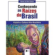 Conhecendo as raízes do Brasil: História e Cultura Afro-brasileira (Portuguese Edition)