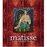Matisse, His Art and His Textiles, Hilary Spurling and Ann Dumas, 1903973473