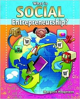 What Is Social Entrepreneurship?: Margaret Hoogeveen