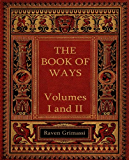 The Book of Ways: Volumes I & II