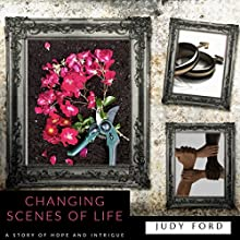 Changing Scenes of Life: A Story of Hope and Intrigue Audiobook by Dr. Judy Ford Narrated by Judy Ford