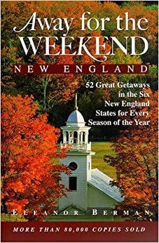 Book Away for the Weekend: New England: 52 Great Getaways in Connecticut, Maine, Massachusetts, New Hampshire, Rhode Isl and, Vermont by Eleanor Berman (1998-05-19)