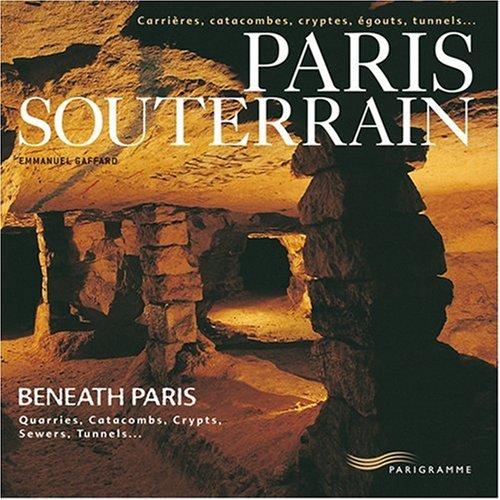 Paris souterrain : Carrières, catacombes, cryptes, égoûts, tunnels... Edition français-anglais