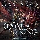 To Claim a King: Age of Gold Series, Book 1 Hörbuch von May Sage Gesprochen von: Katherine Littrell