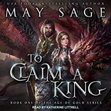 To Claim a King: Age of Gold Series, Book 1 | Livre audio Auteur(s) : May Sage Narrateur(s) : Katherine Littrell