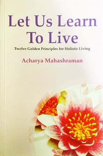 Let Us Learn To Live by Terapanth Jain Acharya Mahashraman