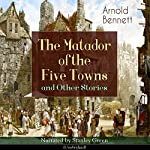 The Matador of the Five Towns and Other Stories | Arnold Bennett