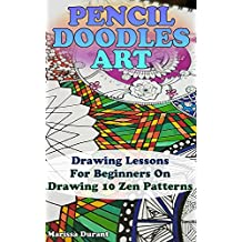 Pencil Doodles Art: Drawing Lessons For Beginners On Drawing 10 Zen Patterns