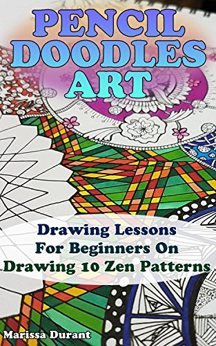 Pencil Doodles Art: Drawing Lessons For Beginners On Drawing 10 Zen Patterns -