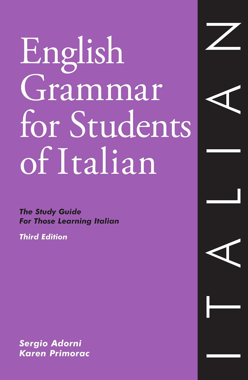 English Grammar for Students of Italian: The Study Guide for Those Learning  Italian: Sergio Adorni, Karen Primorac: 9780934034401: Italian: Amazon  Canada
