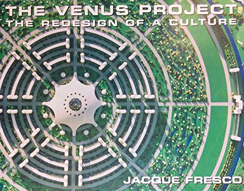 The Venus Project: The Redesign of a Culture (The Venus Project The Redesign Of A Culture)