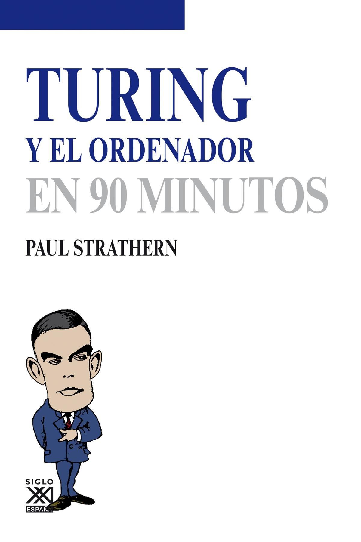 Turing y el ordenador (Los Científicos y sus descubrimientos) Tapa blanda – 16 jun 2014 Paul Strathern Siglo XXI de España Editores S.A. 8432316776
