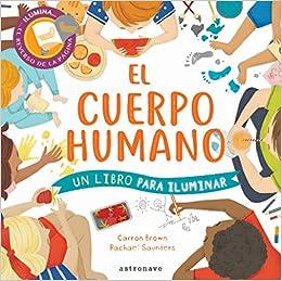 El Cuerpo Humano: Un Libro Para Iluminar por Carron Brown
