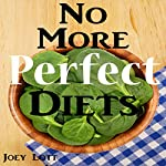 No More Perfect Diets: My Experience with the Search for Perfect Health | Joey Lott