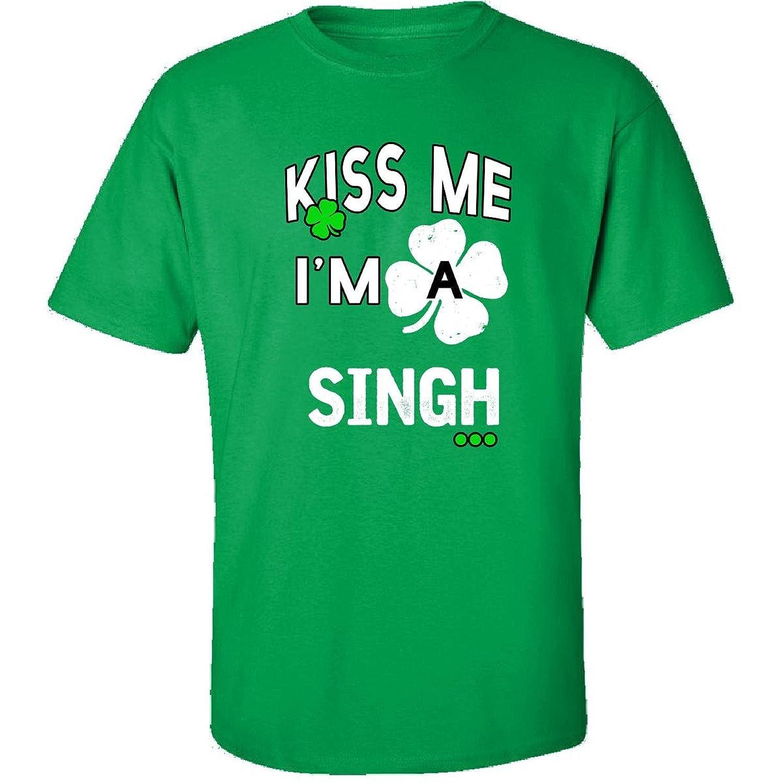 Funny St Patricks Day Irish Kiss Me Im A Singh - Adult Shirt