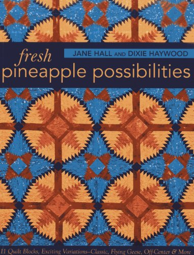 Fresh Pineapple Possibilities: 11 Quilt Blocks, Exciting Variations―Classic, Flying Geese, Off-Center &