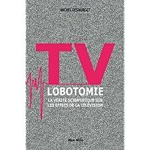 TV lobotomie: La vérité scientifique sur les effets de la télévision - L'inconnu (L INCONNU) (French Edition)