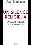 Un silence religieux. La gauche face au djihadisme: La gauche face au djihadisme