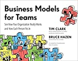 img - for Business Models for Teams: See How Your Organization Really Works and How Each Person Fits In book / textbook / text book