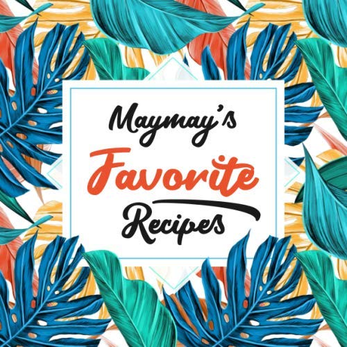 Maymay's Favorite Recipes: Blank Cookbook - Make Her Smile With This Cute Personalized Empty Recipe Book With 120 Recipe Pages - Maymay Gift for ... Christmas, or Other Holidays  - Floral Cover by Happy Little Recipe Books