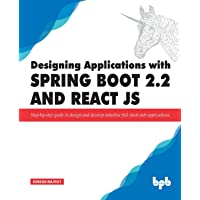 Designing Applications with Spring Boot 2.2 and React JS: Step-by-step guide to design and develop intuitive full stack…